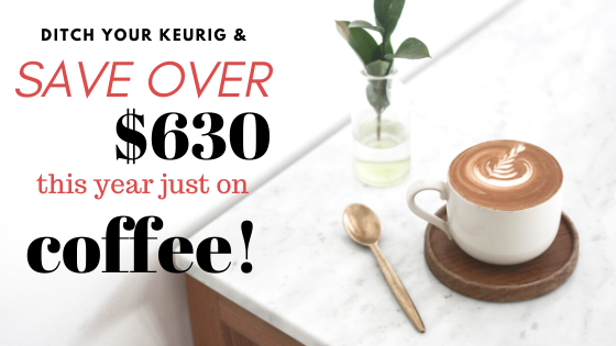 Ditch Your Keurig And Save Over $630 This Year On Coffee!